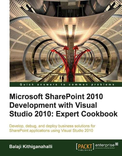 Microsoft SharePoint 2010 Development with Visual Studio 2010: Expert Cookbook