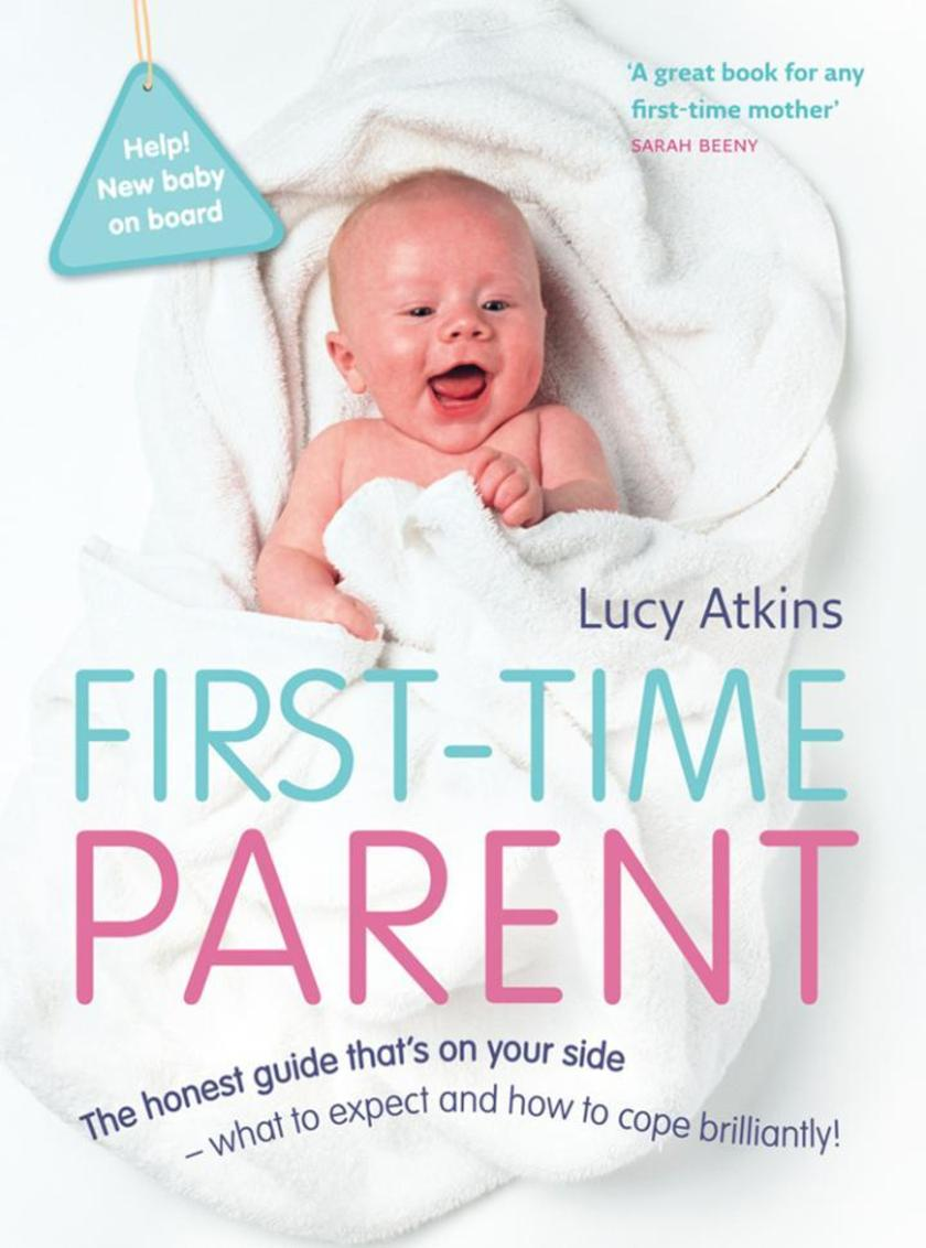 First-Time Parent: The honest guide to coping brilliantly and staying sane in yo