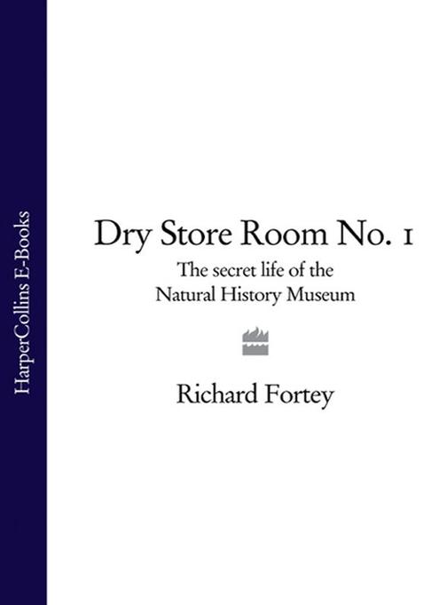 Dry Store Room No. 1: The Secret Life of the Natural History Museum (Text Only)