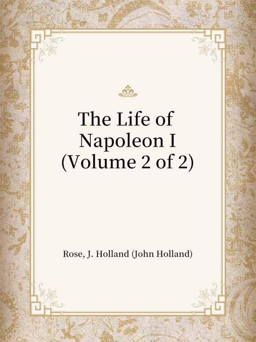 The Life of Napoleon I(Volume 2 of 2)
