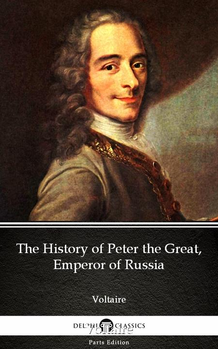 The History of Peter the Great, Emperor of Russia by Voltaire - Delphi Classics