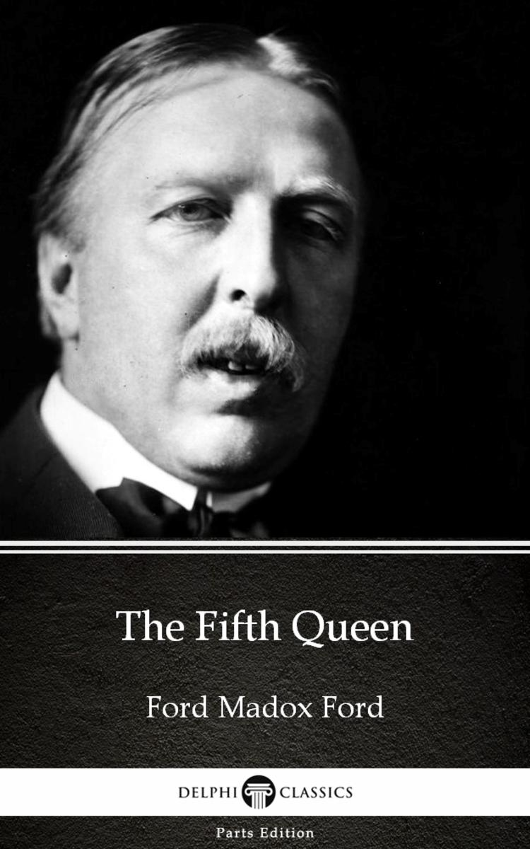 The Fifth Queen by Ford Madox Ford - Delphi Classics (Illustrated)