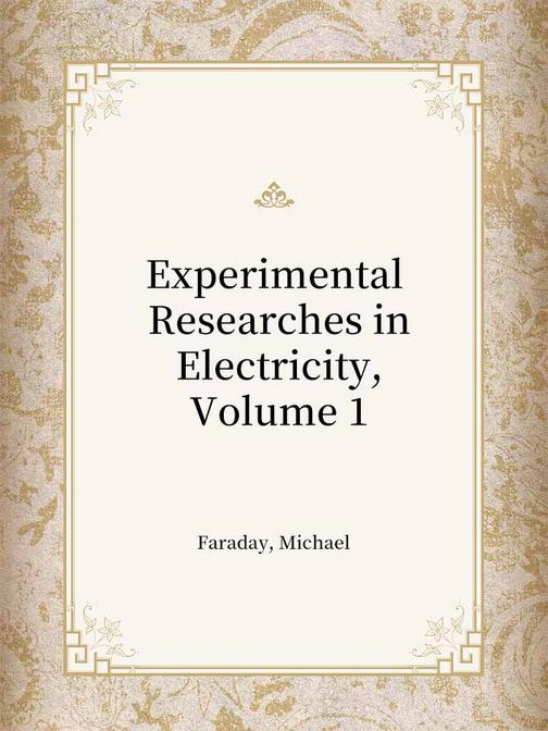 Experimental Researches in Electricity, Volume 1