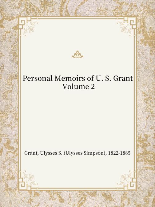 Personal Memoirs of U. S. Grant ? Volume 2