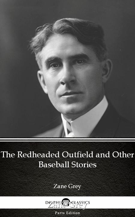 The Redheaded Outfield and Other Baseball Stories by Zane Grey - Delphi Classics