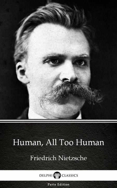 Human, All Too Human by Friedrich Nietzsche - Delphi Classics (Illustrated)