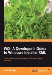 WiX: A Developer's Guide to Windows Installer XML