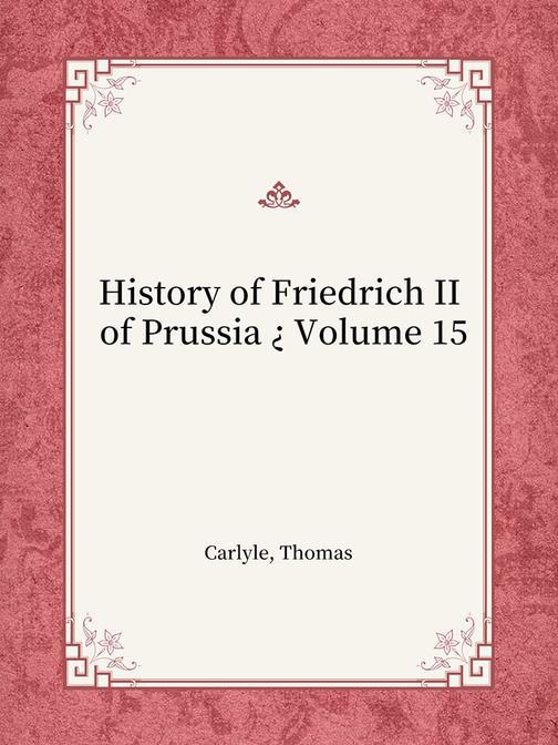 History of Friedrich II of Prussia ? Volume 15
