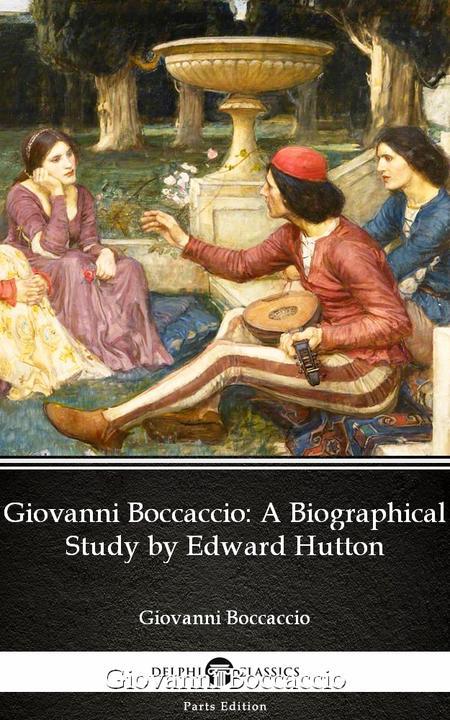 Giovanni Boccaccio A Biographical Study by Edward Hutton - Delphi Classics (Illu