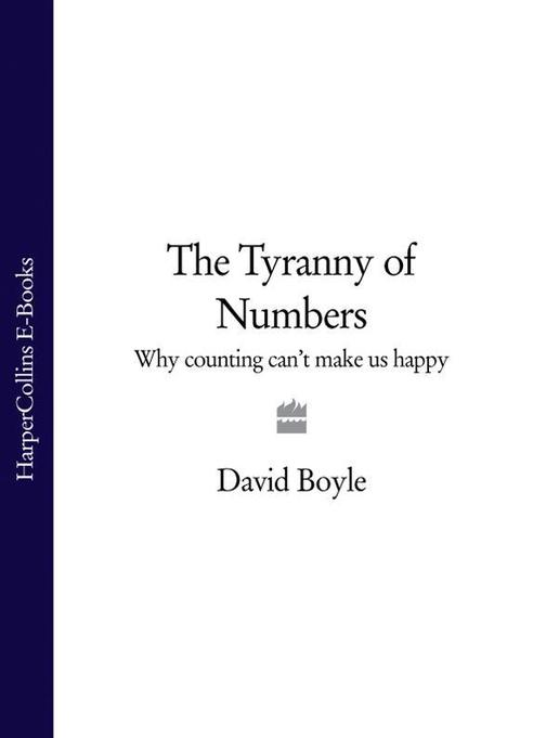 The Tyranny of Numbers: Why Counting Can't Make Us Happy