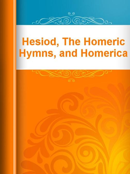 Hesiod,The Homeric Hymns,and Homerica