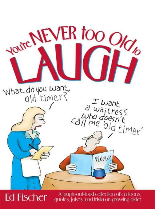 You're Never too Old to Laugh
