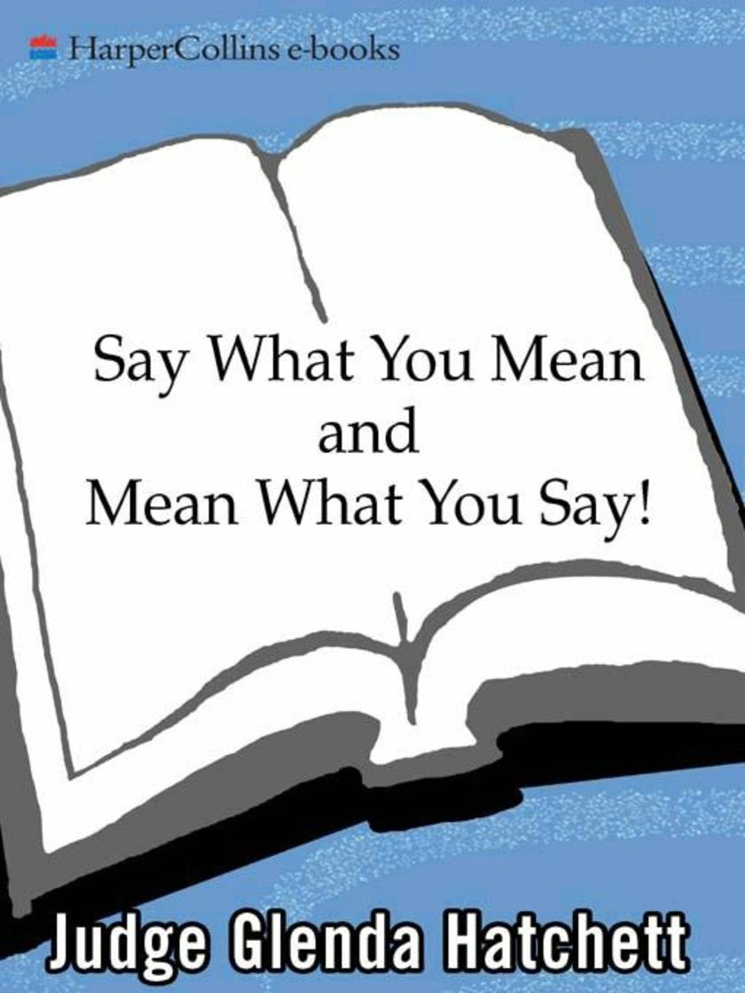 Say What You Mean and Mean What You Say!