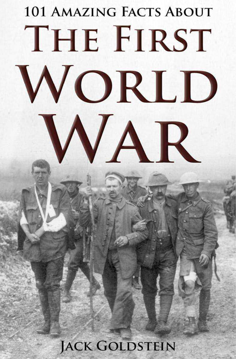 101 Amazing Facts about The First World War