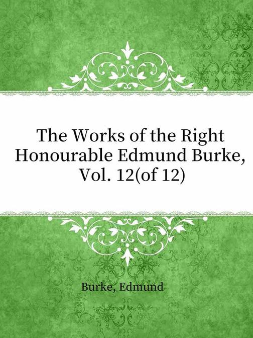 The Works of the Right Honourable Edmund Burke, Vol. 12(of 12)