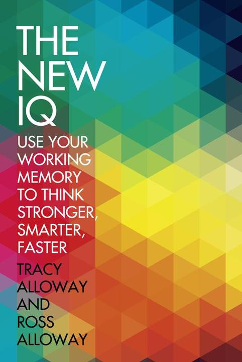 The New IQ:Use Your Working Memory to Think Stronger, Smarter, Faster