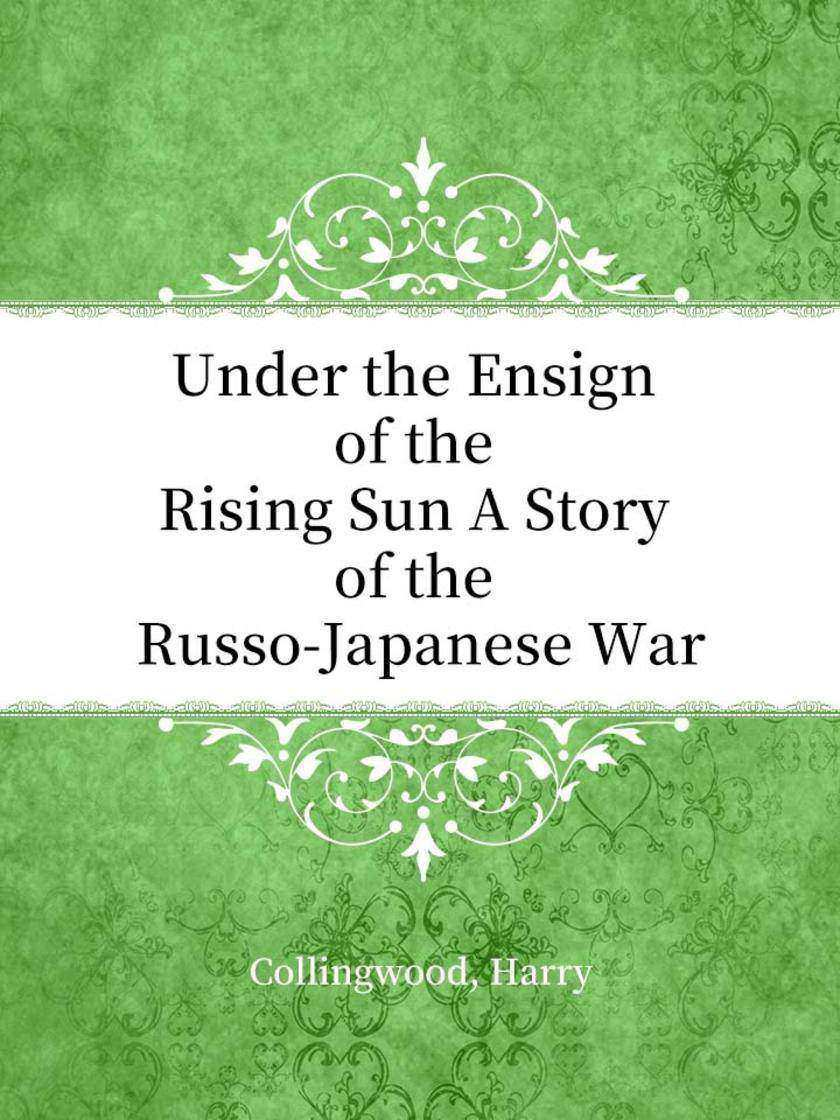 Under the Ensign of the Rising Sun A Story of the Russo-Japanese War